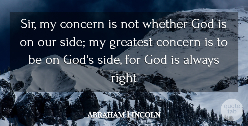 Abraham Lincoln Quote About Leadership, God, Wisdom: Sir My Concern Is Not...