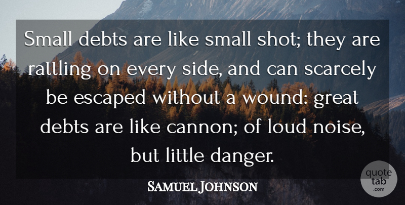 Samuel Johnson Quote About Debt, Littles, Noise: Small Debts Are Like Small...