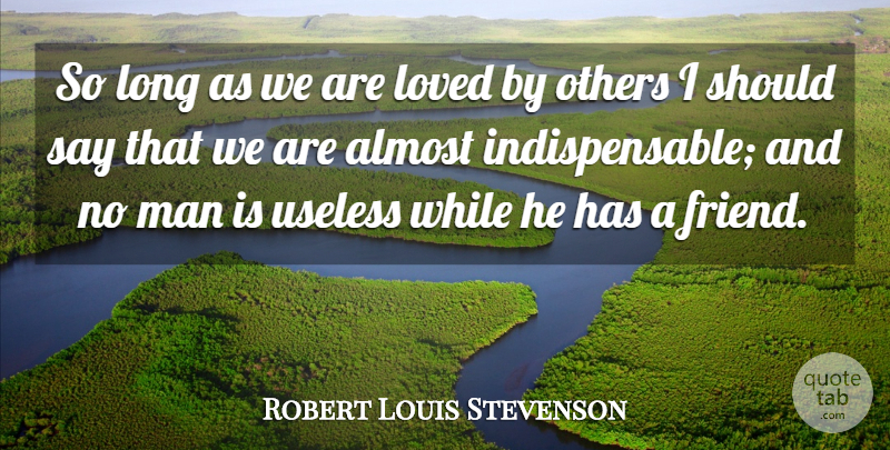 Robert Louis Stevenson Quote About Love, Inspirational, Life: So Long As We Are...