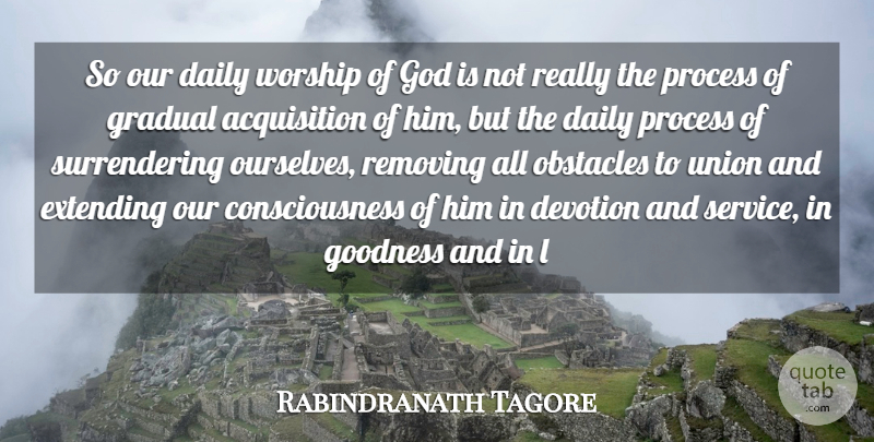 Rabindranath Tagore Quote About Consciousness, Daily, Devotion, Extending, God: So Our Daily Worship Of...