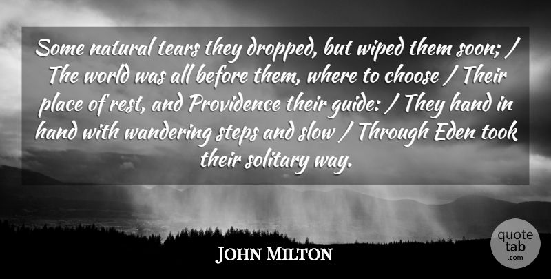 John Milton Quote About Choose, Eden, Hand, Natural, Providence: Some Natural Tears They Dropped...