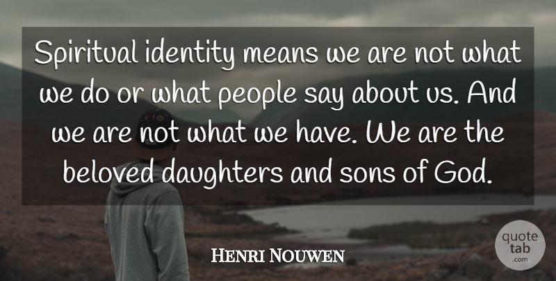 Henri Nouwen: Spiritual identity means we are not what we do ...