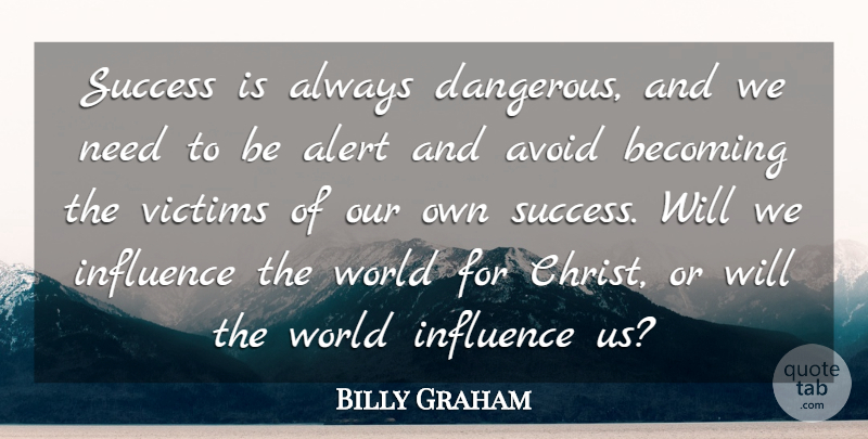 Billy Graham Quote About Avoid, Becoming, Success, Victims: Success Is Always Dangerous And...