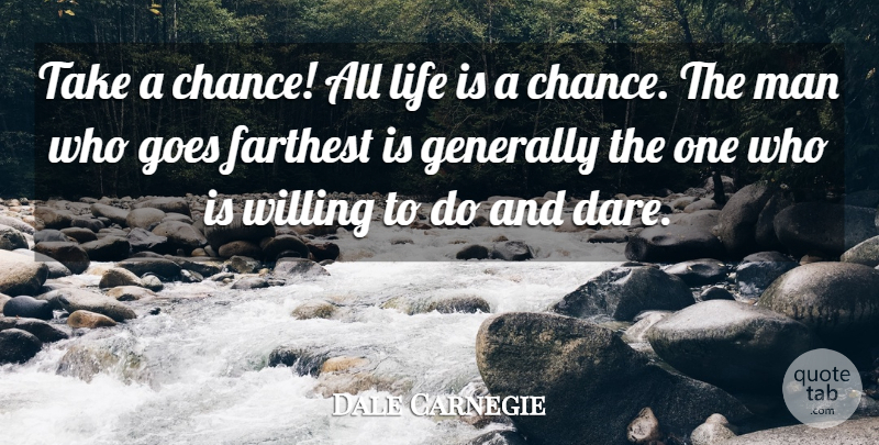 Dale Carnegie Quote About Inspirational, Life, Motivational: Take A Chance All Life...