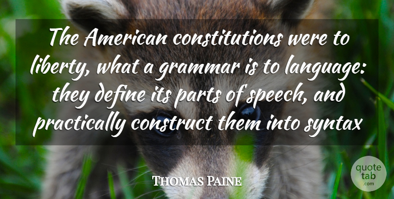 Thomas Paine Quote About Liberty, Speech, Syntax: The American Constitutions Were To...