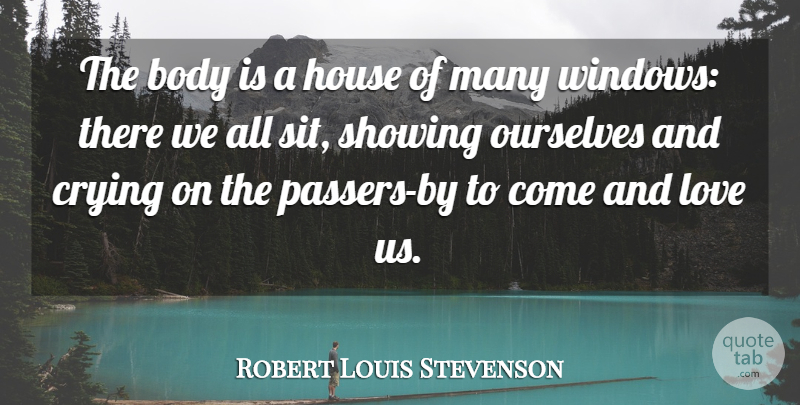 Robert Louis Stevenson Quote About Sad, Loneliness, House: The Body Is A House...