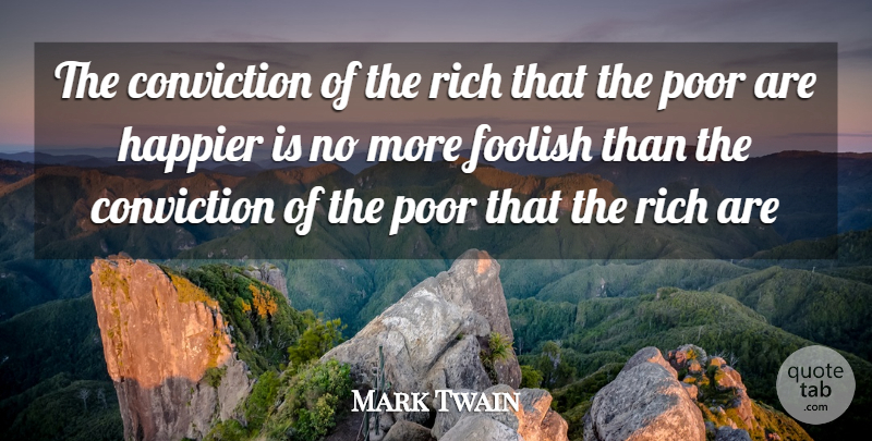 Mark Twain Quote About Money, Rich, Foolish: The Conviction Of The Rich...