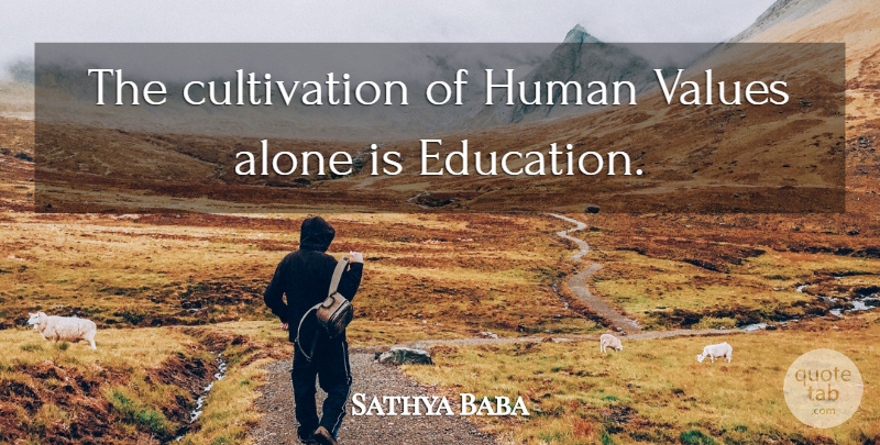 Sathya Baba Quote About Alone, Education, Human, Values: The Cultivation Of Human Values...