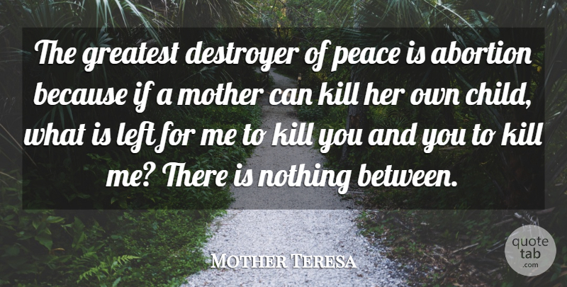 Mother Teresa Quote About Death, Mother, Peace: The Greatest Destroyer Of Peace...