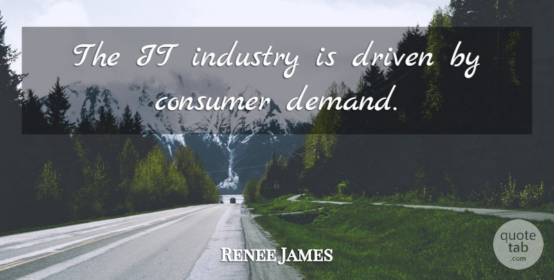 Renee James Quote About undefined: The It Industry Is Driven...