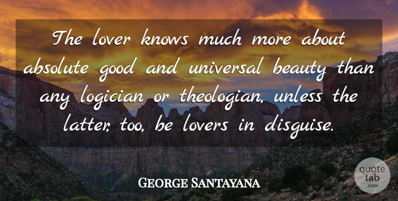 George Santayana Quote About Love, Beauty, Wisdom: The Lover Knows Much More...