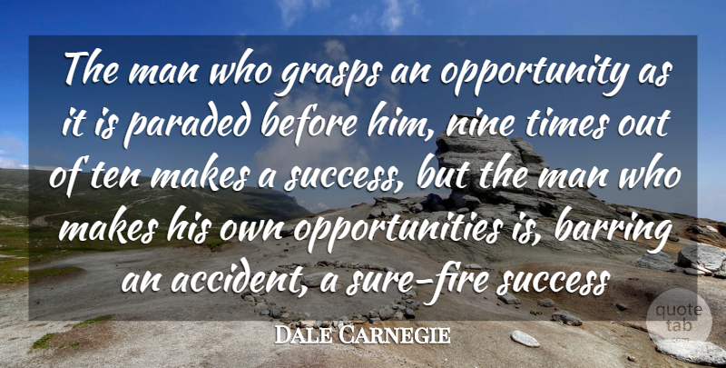 Dale Carnegie Quote About Opportunity, Men, Fire: The Man Who Grasps An...