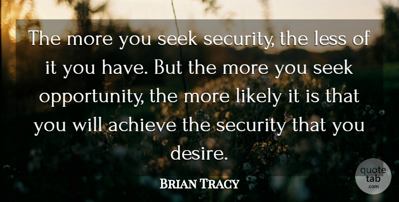 Brian Tracy Quote About Positive Thinking, Opportunity, Desire: The More You Seek Security...