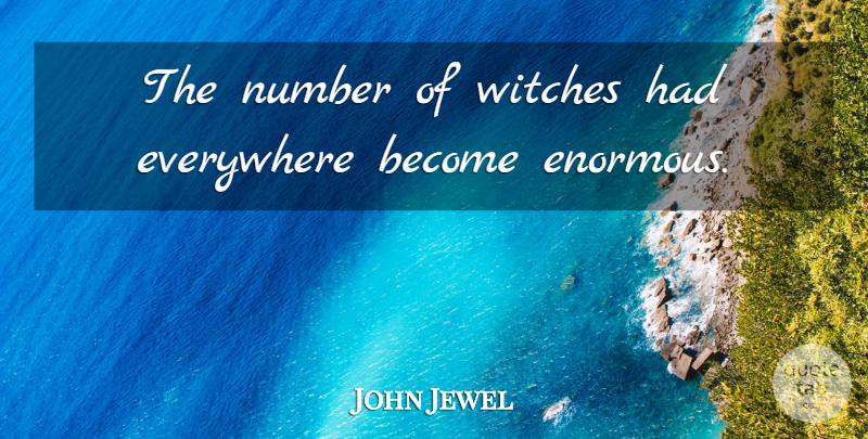 John Jewel Quote About Numbers, Witch, Enormous: The Number Of Witches Had...