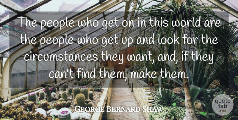 George Bernard Shaw Quote About Inspirational, Success, Leadership: The People Who Get On...