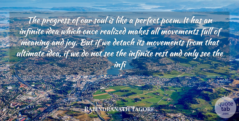 Rabindranath Tagore Quote About Detach, Full, Infinite, Meaning, Movements: The Progress Of Our Soul...