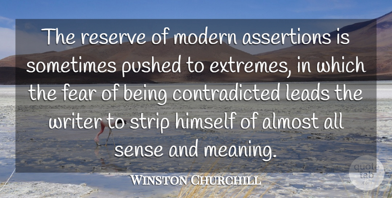 Winston Churchill Quote About Fear, Sometimes, Modern: The Reserve Of Modern Assertions...