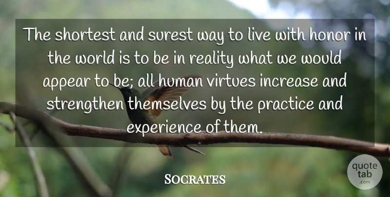Socrates Quote About Appear, Experience, Honor, Human, Increase: The Shortest And Surest Way...