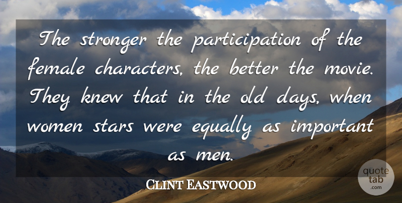 Clint Eastwood Quote About Equally, Female, Knew, Men, Stronger: The Stronger The Participation Of...