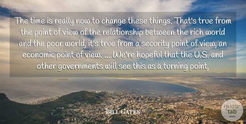 Bill Gates Quote About Change, Economic, Hopeful, Point, Poor: The Time Is Really Now...