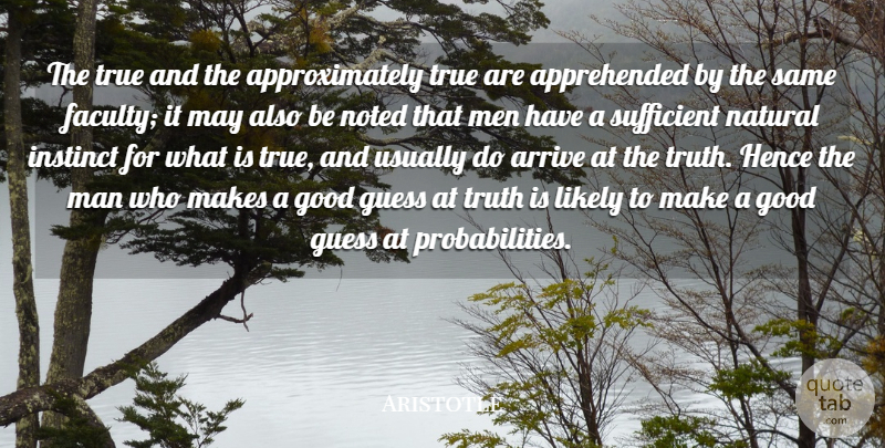 Aristotle Quote About Arrive, Good, Guess, Hence, Instinct: The True And The Approximately...