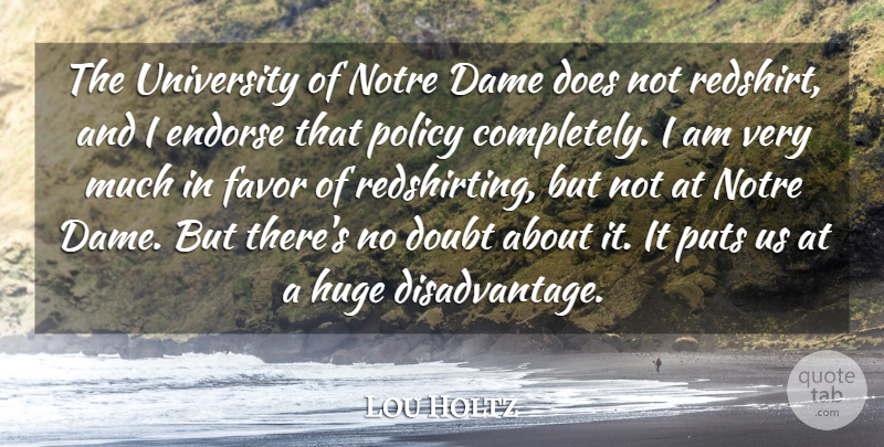 Lou Holtz Quote About Dame, Endorse, Favor, Huge, Puts: The University Of Notre Dame...