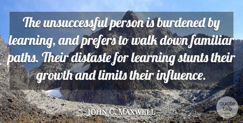 John C. Maxwell Quote About Inspiration, Growth, Limits: The Unsuccessful Person Is Burdened...