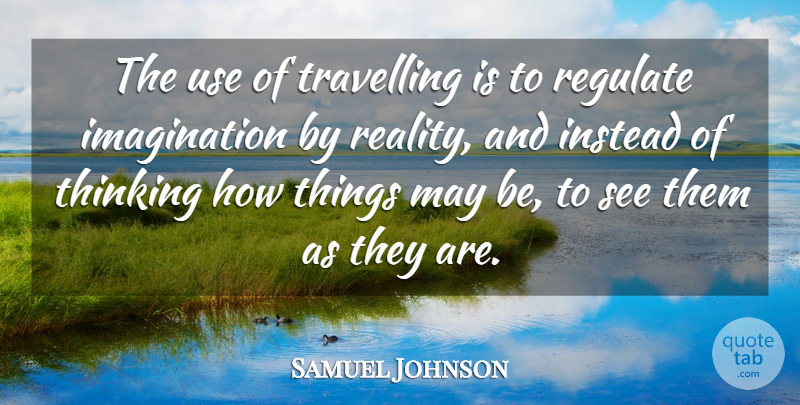 Samuel Johnson Quote About Inspirational, Nature, Travel: The Use Of Travelling Is...