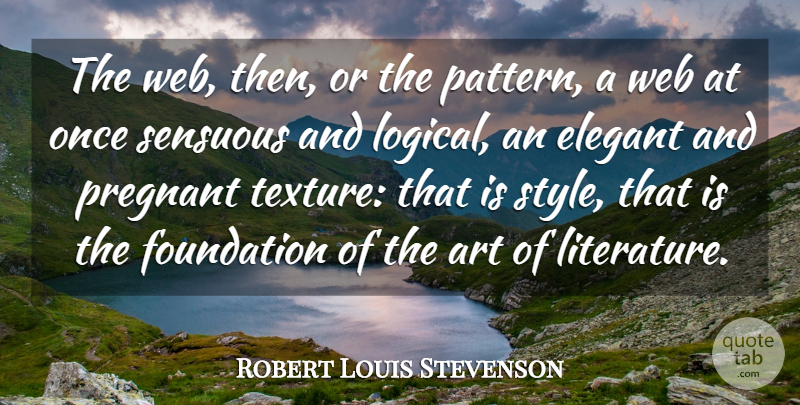 Robert Louis Stevenson Quote About Art, Pregnancy, Sensual: The Web Then Or The...