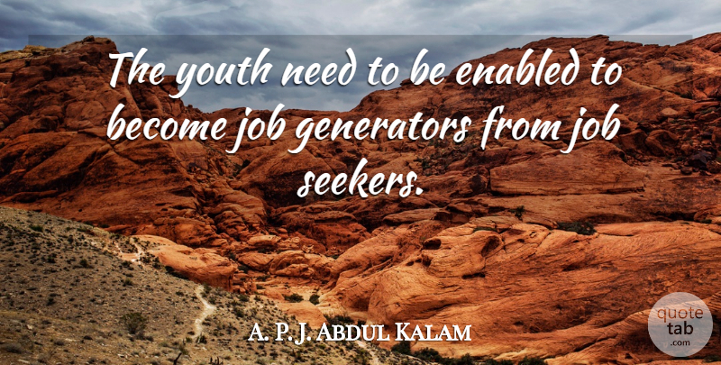 Abdul Kalam: The youth need to be enabled to become job ...