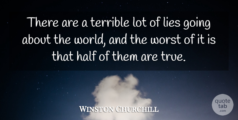 Winston Churchill Quote About Funny, True Friend, Lying: There Are A Terrible Lot...