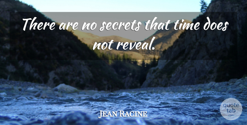 """There are no secrets that time does not reveal."" – Jean Racine"