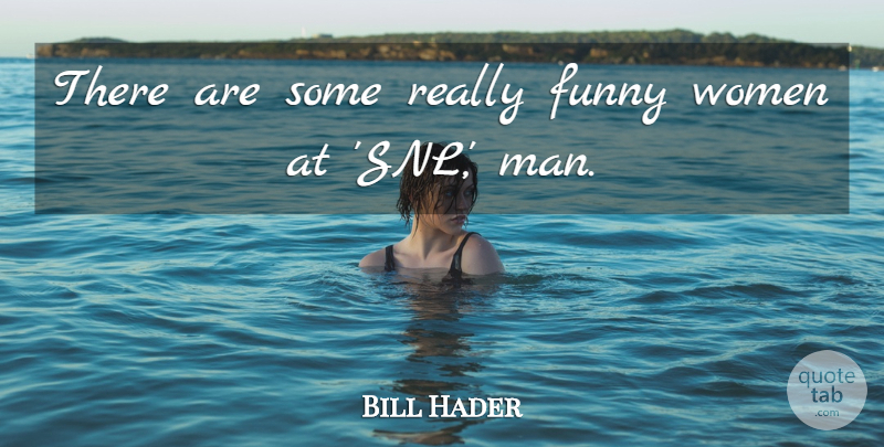 Bill Hader Quote About Funny, Women: There Are Some Really Funny...