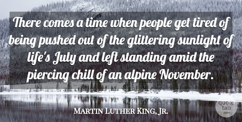 Martin Luther King, Jr. Quote About Chill, Glittering, July, Left, Life: There Comes A Time When...