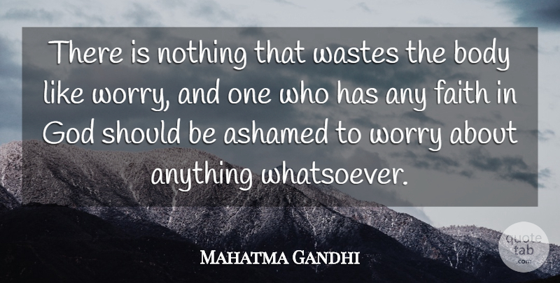 Mahatma Gandhi Quote About Faith, Wise, Bad Ass: There Is Nothing That Wastes...