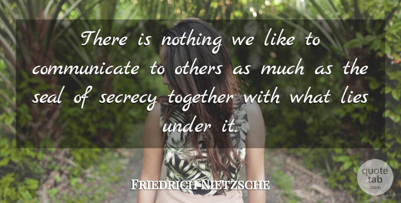 Friedrich Nietzsche Quote About Lying, Together, Secrecy: There Is Nothing We Like...