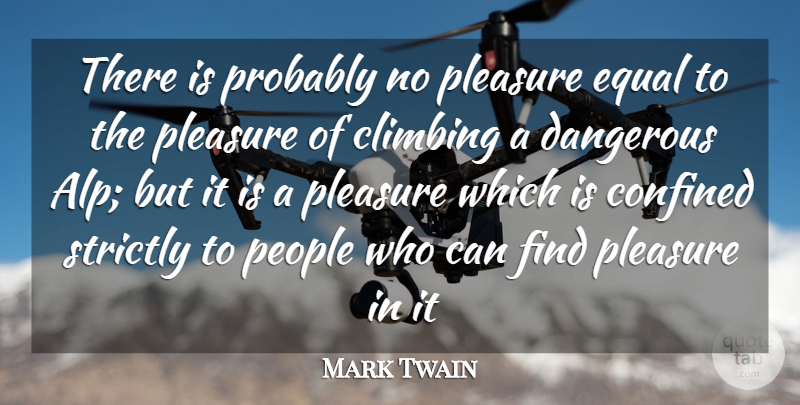 Mark Twain Quote About Climbing, People, Alps: There Is Probably No Pleasure...