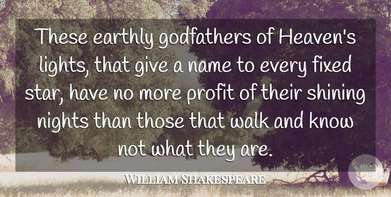 William Shakespeare Quote About Stars, Science, Night: These Earthly Godfathers Of Heavens...