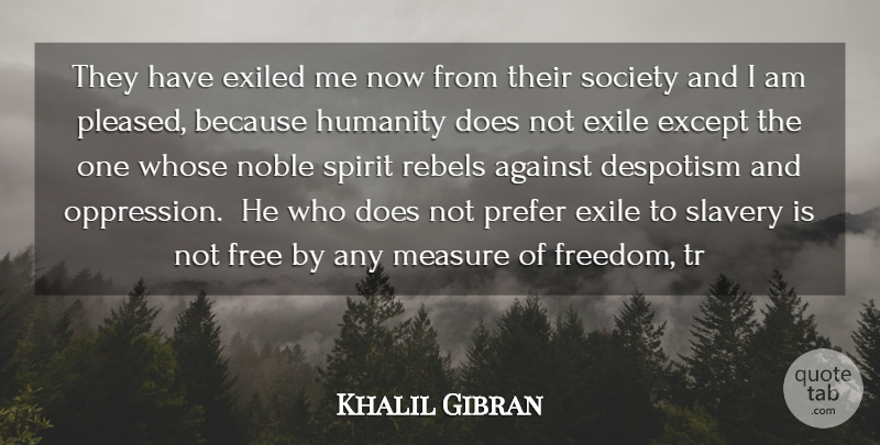 Khalil Gibran Quote About Truth, Freedom, Humanity: They Have Exiled Me Now...