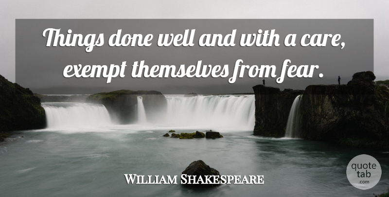 William Shakespeare Quote About Inspirational, Success, Fear: Things Done Well And With...