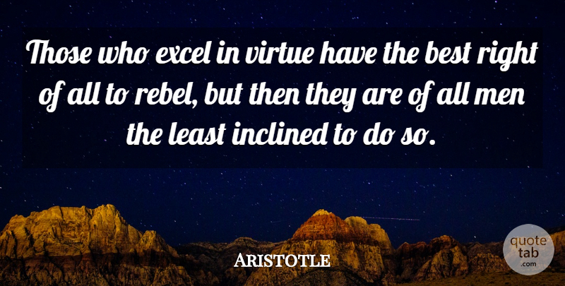 Aristotle Quote About Philosophical, Men, Uprising: Those Who Excel In Virtue...