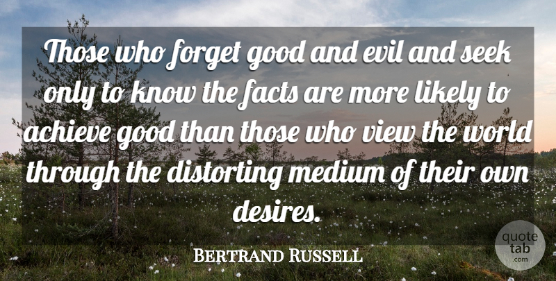 Bertrand Russell Quote About Views, Evil, Achievement: Those Who Forget Good And...