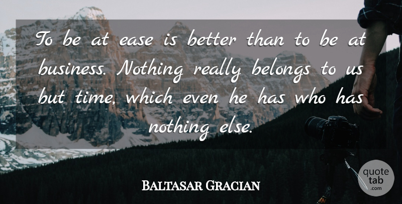 Baltasar Gracian Quote About Inspirational, Business, Reality: To Be At Ease Is...