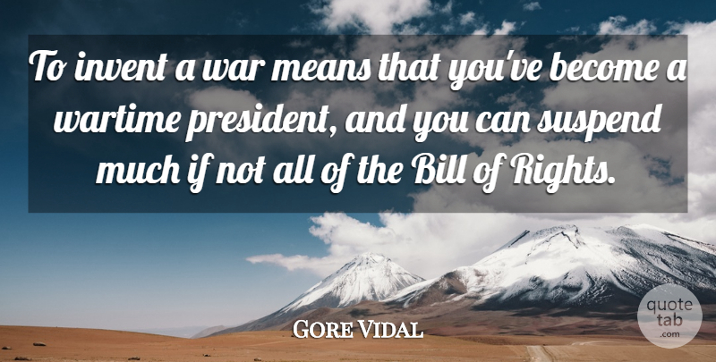 Gore Vidal Quote About Bill, Invent, Means, War, Wartime: To Invent A War Means...