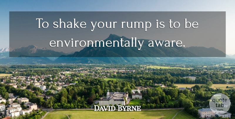 David Byrne Quote About Dance, Dancing, Shakes: To Shake Your Rump Is...