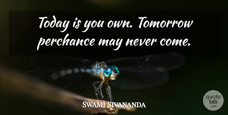 Swami Sivananda Quote About Today, Tomorrow: Today Is You Own Tomorrow...