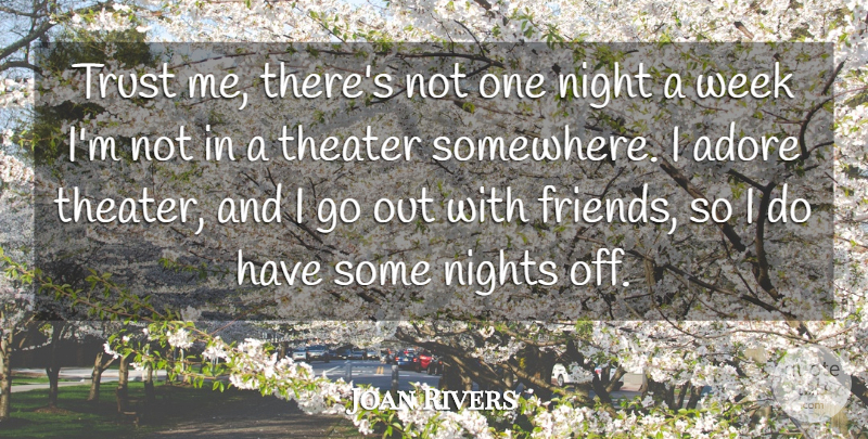 Joan Rivers Quote About Adore, Night, Nights, Theater, Trust: Trust Me Theres Not One...