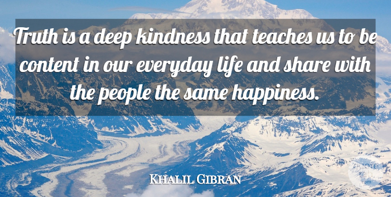 Khalil Gibran Quote About Inspirational, Life, Truth: Truth Is A Deep Kindness...