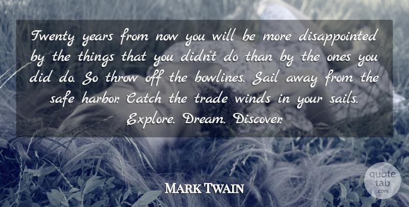 Mark Twain Quote About Inspirational, Life, Positive: Twenty Years From Now You...