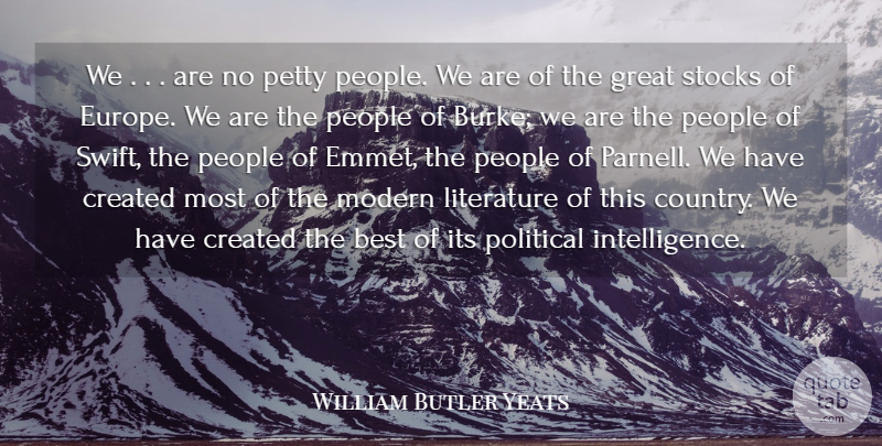 William Butler Yeats Quote About Best, Created, Great, Literature, Modern: We Are No Petty People...